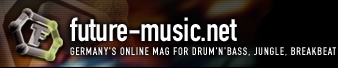 future-music.net - Germany's online mag for Drum'n'Bass, Jungle, Breakbeat
